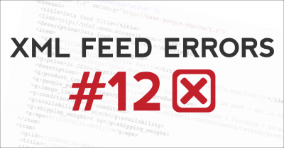 12 most common XML feed errors