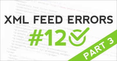 12 most common XML feed errors and how to correct them